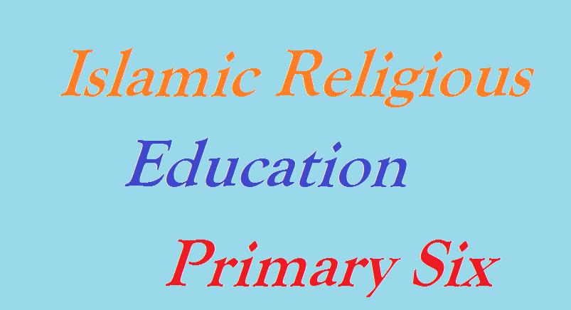 ISLAMIC RELIGIOUS EDUCATION PRIMARY SIX 2