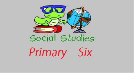 SOCIAL STUDIES PRIMARY SIX 10
