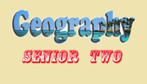 Access and Download All Lessons of Geography Ordinary Level Senior Two 1
