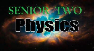 SENIOR TWO PHYSICS (S.2) 2