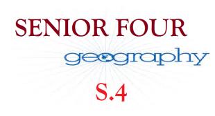 GEOGRAPHY SENIOR FOUR 4