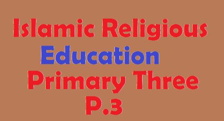 ISLAMIC RELIGIOUS EDUCATION PRIMARY THREE (P.3) 7