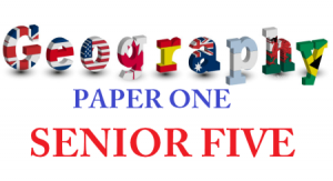 Access and Download All Lessons of Geography Paper One Senior Five 1