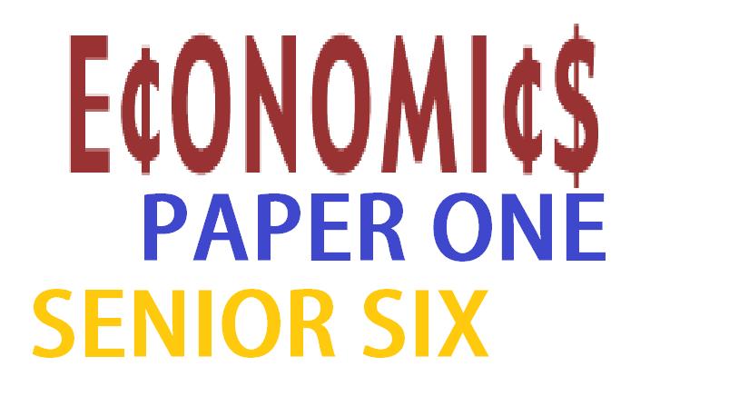ECONOMICS PAPER ONE SENIOR SIX 2