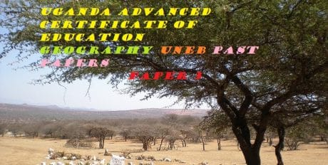 UGANDA ADVANCED CERTIFICATE OF EDUCATION GEOGRAPHY PAST PAPERS PAPER 3 11