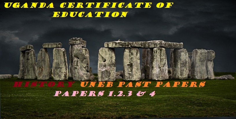UGANDA CERTIFICATE OF EDUCATION HISTORY PAST PAPERS PAPER 1,2,3&4 2