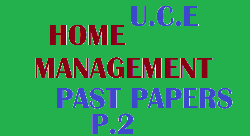 UGANDA CERTIFICATE OF EDUCATION HOME MANAGEMENT PAPER TWO PAST PAPERS 2