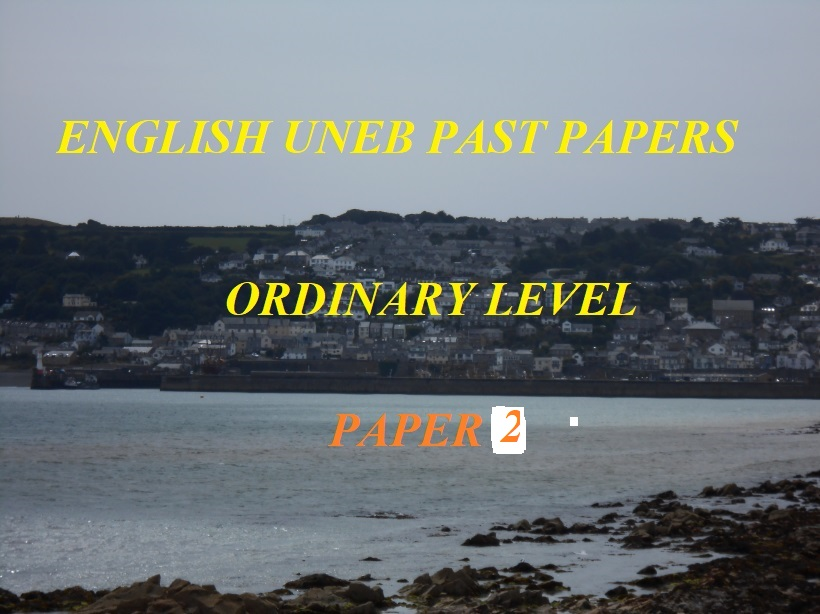 UGANDA CERTIFICATE OF EDUCATION ENGLISH LANGUAGE PAST PAPERS PAPER 2 2