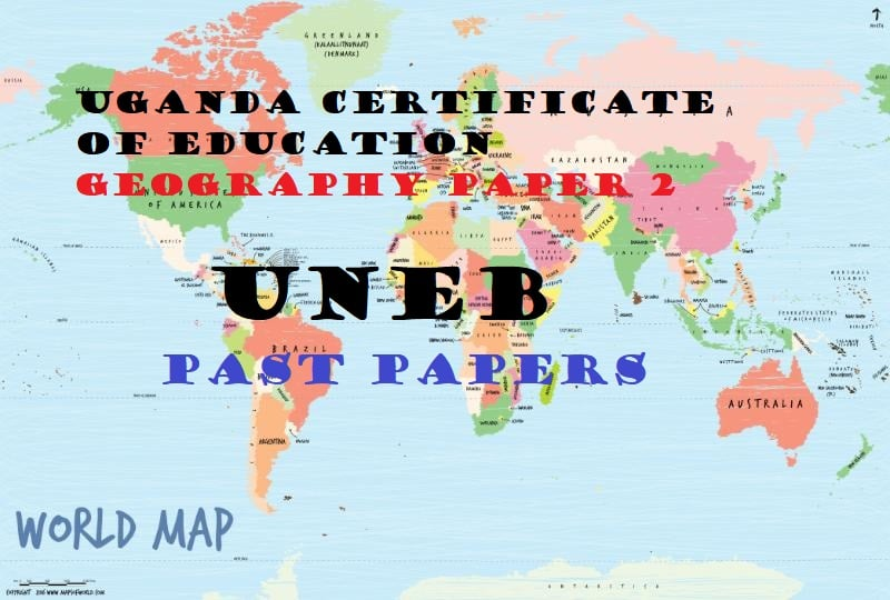 UGANDA CERTIFICATE OF EDUCATION GEOGRAPHY PAST PAPERS PAPER 2 2