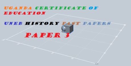 UGANDA CERTIFICATE OF EDUCATION HISTORY PAST PAPERS PAPER 3 10