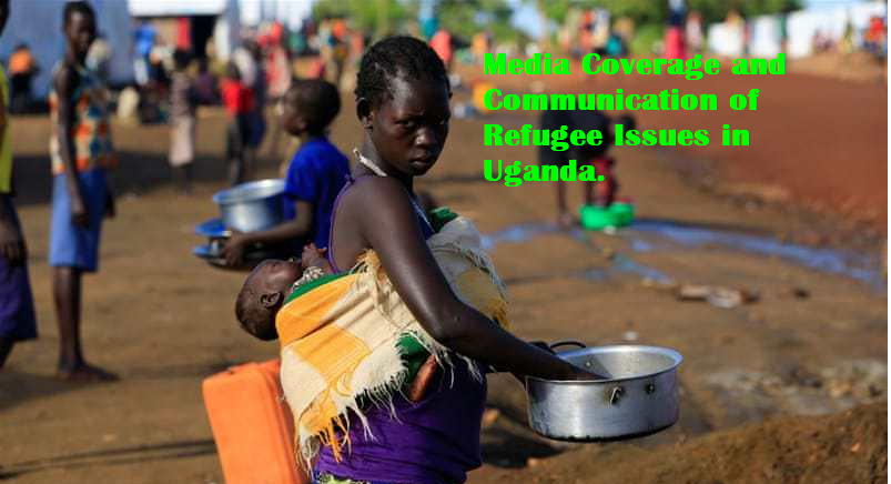 REPORT ON Media Coverage and Communication of Refugee Issues in Uganda 1