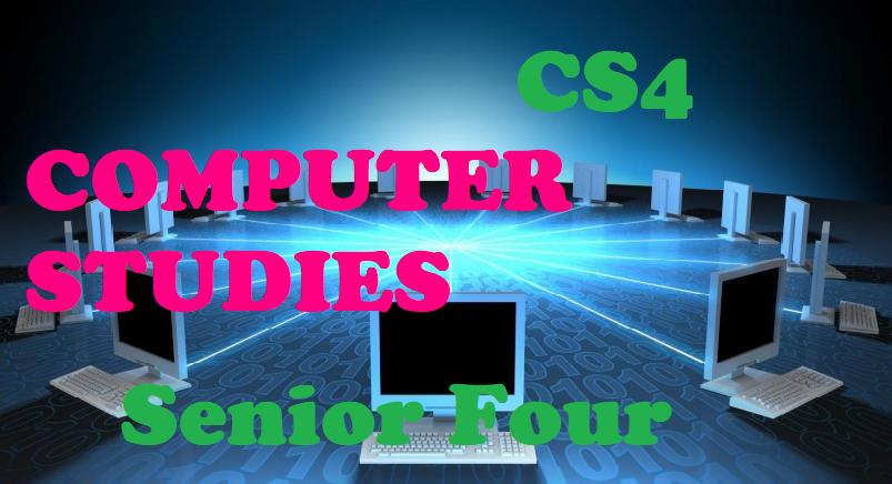 CS4: COMPUTER STUDIES SENIOR FOUR 2