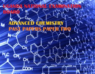 UGANDA ADVANCED CERTIFICATE OF EDUCATION CHEMISTRY UNEB PAST PAPERS PAPER 2 1