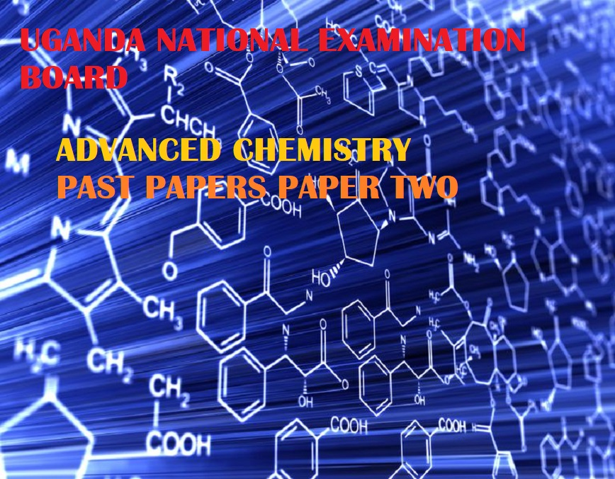 UGANDA ADVANCED CERTIFICATE OF EDUCATION CHEMISTRY UNEB PAST PAPERS PAPER 2 2